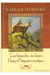 Cserkészeten és lesen Nagy-Magyarországon - Nadler Herbert - Régikönyvek