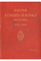 Magyar Katolikus Almanach 1930-1931. - Lepold Antal (szerk.), Zsembery István (szerk.), Gerevich Tibor - Régikönyvek