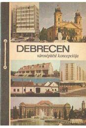 Debrecen városépítési koncepciója - Radnai Pál (szerk.), Balogh Júlia - Régikönyvek