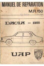 Manuel de Reparation M.R.150 Dacia-1300 - Régikönyvek