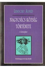 Nagycsécs község története - A középkor - Lehoczky Alfréd - Régikönyvek
