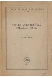 Szeged környékének földrajzi nevei - Inczefi Géza - Régikönyvek