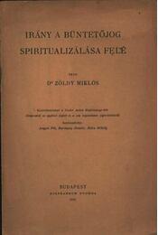 Irány a büntetőjog spiritualizálása felé (dedikált) - Dr. Zöldy Miklós - Régikönyvek