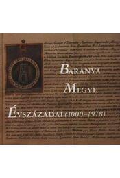 Baranya Megye Évszázadai (1000-1918) (dedikált) - Ódor Imre - Régikönyvek