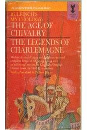 The age of chivalry and legends of charlemagne or romance of the middle ages - Bulfinch, Thomas - Régikönyvek