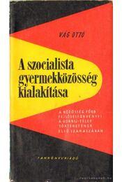 A szocialista gyermekközösség kialakítása - Vág Ottó - Régikönyvek