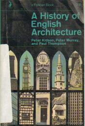 A History of English Architecture - Kidson, Peter, Murray, Peter, Thompson, Paul - Régikönyvek