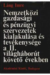 Nemzetközi gazdasági és pénzügyi szervezetek kialakulása és tevékenysége a II. világháborút követő években - Láng Imre - Régikönyvek