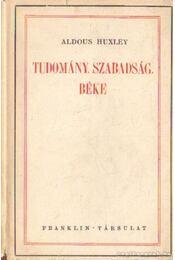 Tudomány, szabadság, béke - Huxley, Aldous Leonard - Régikönyvek