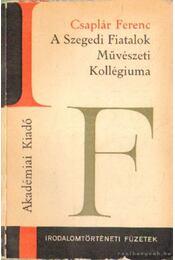 A Szegedi fiatalok Művészeti Kollégiuma - Csaplár Ferenc - Régikönyvek