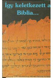 Így keletkezett a Biblia... - Régikönyvek
