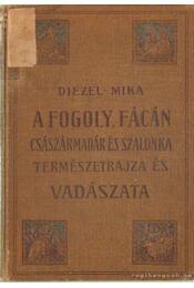A fogoly, fácán, császármadár és erdei szalonka természetrajza és vadászata - Diezel - Mika - Régikönyvek