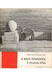 A Balti-tengertől a Bajkál-tóig - Pethő Tibor, Reismann János - Régikönyvek