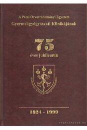 A Pécsi Orvostudományi Egyetem Gyermekgyógyászati Klinikájának 75 éves jubileuma 1924-1999 (dedikált) - Dr. Fekete Miklós (szerk.) - Régikönyvek