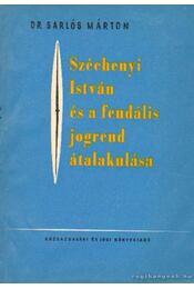 Széchenyi István és a feudális jogrend átalakulása - Sarlós Márton dr. - Régikönyvek