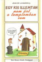 Egy kis illemtan nem árt a templomban sem - Maison, Jean de la - Régikönyvek