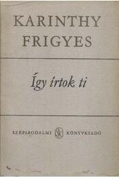 Így írtok ti I-II. - Karinthy Frigyes - Régikönyvek