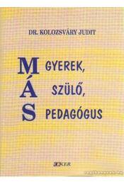 Más gyerek más  szülő, más  pedagógus (dedikált) - Kolozsváry Judit dr. - Régikönyvek