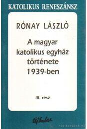 A magyar katolikus egyház története 1939-ben III. rész - Rónay László - Régikönyvek
