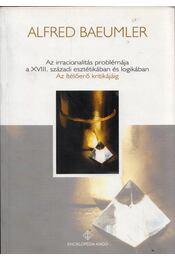 Az irracionalitás problémája a XVIII. századi esztétikában és logikában - Baeumler, Alfred - Régikönyvek
