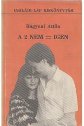 A 2 nem = igen - Bágyoni Attila - Régikönyvek
