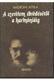 A szerelem ébredésétől a harmóniáig - Bágyoni Attila - Régikönyvek