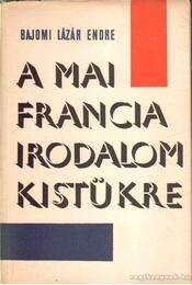 A mai francia irodalom kistükre - Bajomi Lázár Endre - Régikönyvek
