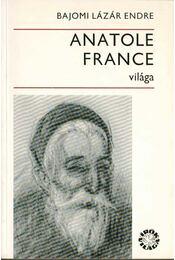Anatole France világa - Bajomi Lázár Endre - Régikönyvek