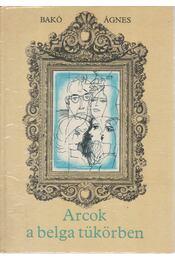 Arcok a belga tükörben - Bakó Ágnes - Régikönyvek