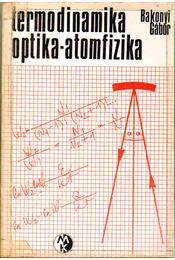 Termodinamika - optika - atomfizika - Bakonyi Gábor - Régikönyvek