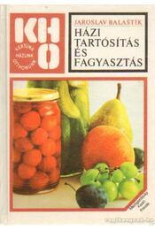 Házi tartósítás és fagyasztás - Balastik, Jaroslav - Régikönyvek