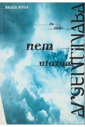 Én már nem utazon Argentínába - Balázs Attila - Régikönyvek