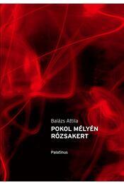 Pokol mélyén rózsakert - Balázs Attila - Régikönyvek