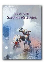 Szép kis történetek - Elbeszélések - Balázs Attila - Régikönyvek