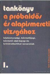 Tankönyv a próbaidős és alapismereti vizsgához I. kötet - Balázs László - Régikönyvek