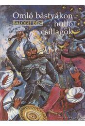 Omló bástyákon hulló csillagok - Balogh Béni - Régikönyvek