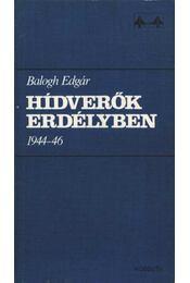 Hídverők Erdélyben 1944-46 - Balogh Edgár - Régikönyvek