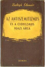 Az antiszemitizmus és a cionizmus igazi arca - Balogh Elemér - Régikönyvek