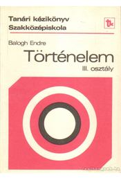 Történelem III. osztály - Balogh Endre - Régikönyvek