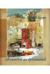 Akvarellek az építészetről - Balogh István - Régikönyvek
