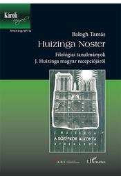 Huizinga Noster - Filológiai tanulmányok J. Huizinga magyar recepciójáról - Balogh Tamás - Régikönyvek