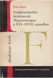 Irodalomelméleti kézikönyvek Magyarországon a XVI-XVIII. században - Bán Imre - Régikönyvek