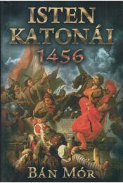 Isten katonái - 1456 - Bán Mór - Régikönyvek