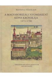 A magyarországi nyomdászat képes krónikája 1473-1700 - Bánfi Szilvia, V. Ecsedy Judit - Régikönyvek