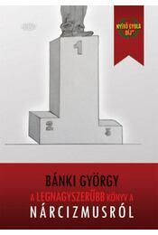 A legnagyszerűbb könyv a nárcizmusról - Bánki György - Régikönyvek