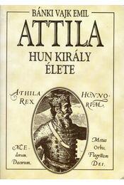 Attila hun király élete - Bánki Vajk Emil - Régikönyvek
