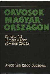 Orvosok Magyarországon - Bánlaky Pál, Kérész Gyuláné, Solymosi Zsuzsa - Régikönyvek