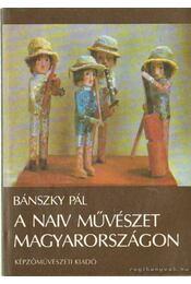A naiv művészet Magyarországon - Bánszky Pál - Régikönyvek