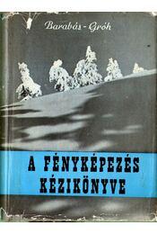 A fényképezés kézikönyve - Barabás János, Dr. Gróh Gyula - Régikönyvek
