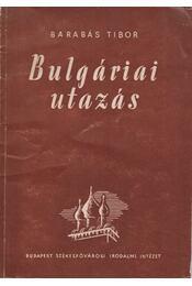 Bulgáriai utazás - Barabás Tibor - Régikönyvek